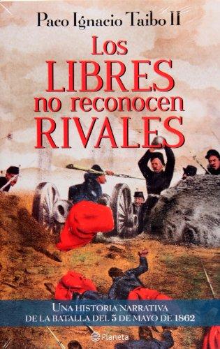Los libres no reconocen rivales. Una historia narrativa de la Batalla del 5 de mayo de 1862 (Spanish Edition)