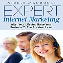 Expert Internet Marketing: Alter Your Life and Raise Your Business to the Greatest Level (       UNABRIDGED) by Nicole Maddocks Narrated by C B Bonham