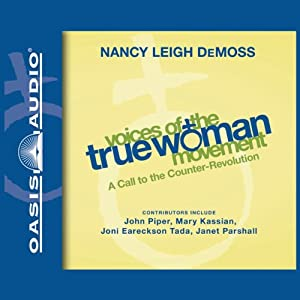 Voices of the True Woman Movement: A Call to the Counter-Revolution | [Nancy Leigh DeMoss (editor)]