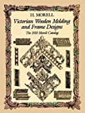 img - for Victorian Wooden Molding and Frame Designs: The 1910 Morell Catalog by Morell, H. (1991) Paperback book / textbook / text book