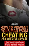 How to prevent your man from cheating and save your marriage - The 5 Common Reasons For Men Infidelity - How To Avoid Them + FREE Gift with Download (Maintaining relationship Book 1)