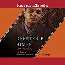 Chester B. Himes: A Biography Audiobook by Lawrence P. Jackson Narrated by Ruffin Prentiss