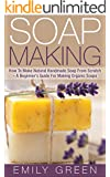 Soap Making: How To Make Natural Handmade Soap From Scratch - A Beginner's Guide For Making Organic Soaps - Includes 20 Easy Soap Making Recipes (Homemade Soap, Essential Oils) (English Edition)