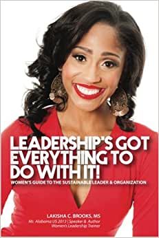 Leadership's Got Everything To Do With It! Women's Guide To The Sustainable Leader And Organization
