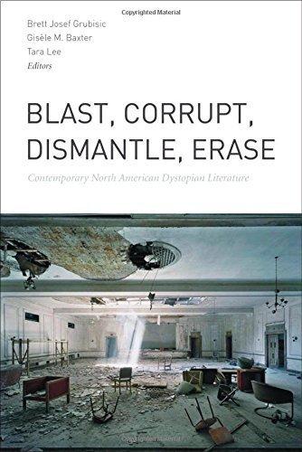 Blast, Corrupt, Dismantle, Erase: Contemporary North American Dystopian Literature (May 22, 2014) Paperback PDF