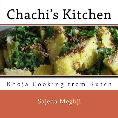 Chachi's Kitchen Cookbook: Khoja Cooking from Kutch (Volume 1) by Sajeda Meghji
