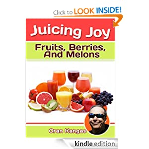 Free Kindle Book: Juicing Joy: With Fruits, Berries And Melons (Juicing Joy: The Natural Way To Health, Healing and Happiness), by Oran Kangas. Publisher: Win-Win Marketing Publishing; 1 edition (July 3, 2012)