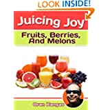 Juicing Joy: With Fruits Berries And Melons  Juicing Joy: The Natural Way To Health Healing and Happiness