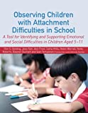 img - for Observing Children with Attachment Difficulties in School: A Tool for Identifying and Supporting Emotional and Social Difficulties in Children Aged 5-11 book / textbook / text book