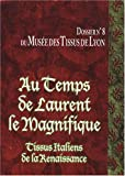 Au temps de Laurent le Magnifique : Tissus italiens de la Renaissance des collections du Muse des Tissus de Lyon