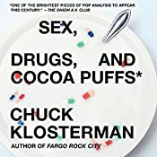 Sex, Drugs, and Cocoa Puffs: A Low Culture Manifesto (Now with a New Middle) | [Chuck Klosterman]
