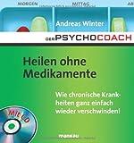 Der Psychocoach 2: Heilen ohne Medikamente. Wie chronische Krankheiten ganz einfach wieder verschwinden / Mit Starthilfe-CD