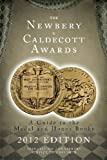The Newbery and Caldecott Awards: A Guide to the Medal and Honor Books, 2012 Edition (Newbery and Caldecott Awards)
