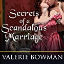 Secrets of a Scandalous Marriage: Secret Brides Series, Book 3 (       UNABRIDGED) by Valerie Bowman Narrated by Justine Eyre