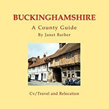 Buckinghamshire: A County Guide: Barnaby's Relocation Guides, Book 3 Audiobook by Janet Barber Narrated by Sangita Chauhan