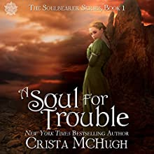 A Soul for Trouble: The Soulbearer Trilogy, Book 1 | Livre audio Auteur(s) : Crista McHugh Narrateur(s) : Gabra Zackman