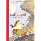 """Latte Igel, Band 3: Latte Igel und der Wassersteinvon """"Sebastian Lybeck"""""""