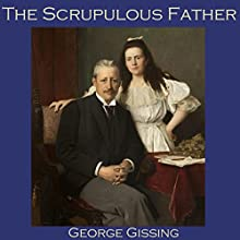 The Scrupulous Father (       UNABRIDGED) by George Gissing Narrated by Cathy Dobson