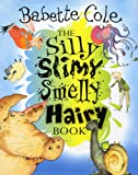 img - for Silly Slimy Smelly Hairy Book, The book / textbook / text book