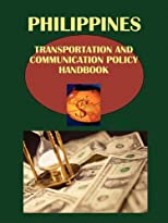 Philippines Transportation and Communication Policy Handbook (World Strategic and Business Information Library)