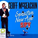 Sensitive New Age Spy (       UNABRIDGED) by Geoff McGeachin Narrated by Peter Hosking