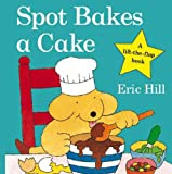 Spot Bakes a Cake (Spot Lift the Flap)