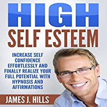 High Self Esteem: Increase Self Confidence Effortlessly and Finally Realize Your Full Potential with Hypnosis and Affirmations Discours Auteur(s) : James J. Hills Narrateur(s) : Jason Kappus
