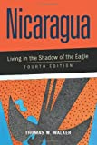 Nicaragua: Living in the Shadow of the Eagle (0813338824) by Thomas W. Walker