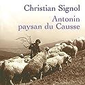 Antonin, paysan du Causse | Livre audio Auteur(s) : Christian Signol Narrateur(s) : Yves Mugler