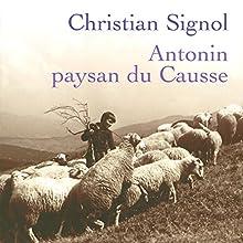 Antonin, paysan du Causse   Livre audio Auteur(s) : Christian Signol Narrateur(s) : Yves Mugler
