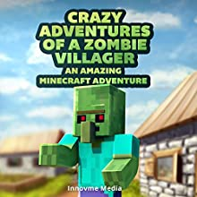 Crazy Adventures of a Zombie Villager: An Amazing Minecraft Novel (       UNABRIDGED) by  Innovme Media Narrated by Michael Gilboe