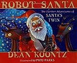 Dean R. Koontz Robot Santa: The Further Adventures of Santa's Twin