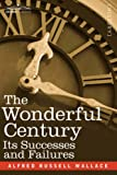 THE WONDERFUL CENTURY: Its Successes And Failures by Alfred Russell Wallace