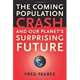The Coming Population Crash: and Our Planet's Surprising Future ~ Fred Pearce