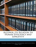 img - for Alcohol; Its Relation to Human Efficiency and Longevity book / textbook / text book