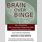 Brain over Binge: Why I Was Bulimic, Why Conventional Therapy Didn't Work, and How I Recovered for Good Hörbuch von Kathryn Hansen Gesprochen von: Lydia Wente
