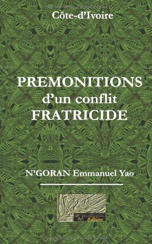 Premonitions d'un Conflit Fratricide: Ma part de  VERITE  pour la  PAIX (French Edition)