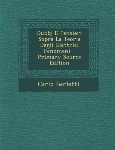 Dubbj E Pensieri Sopra La Teoria Degli Elettrici Fenomeni - Primary Source Edition