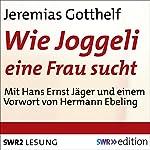 Wie Joggeli eine Frau sucht | Jeremias Gotthelf