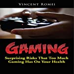 Gaming: Surprising Risks That Too Much Gaming Has on Your Health | Vincent Romei