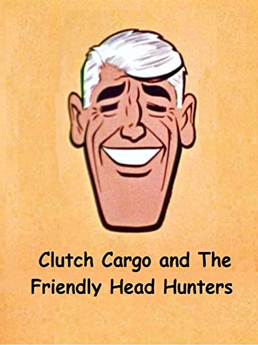 Clutch Cargo And The Friendly Head Hunters