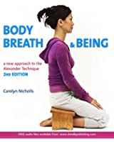 Body, Breath and Being: a New Guide to the Alexander Technique, 2nd edition