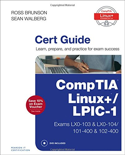 CompTIA Linux+ / LPIC-1 Cert Guide: (Exams LX0-103 & LX0-104/101-400 & 102-400) (Certification Guide)