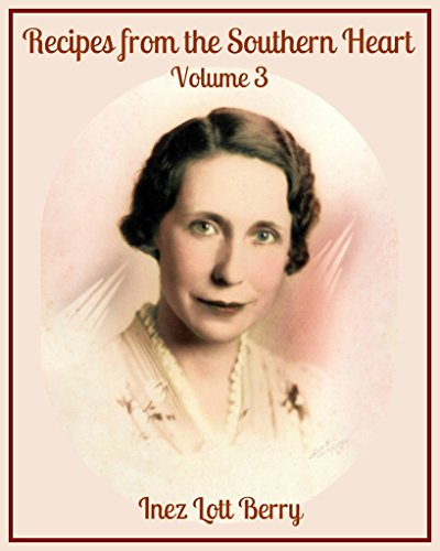 Recipes from the Southern Heart: Volume 3 by Inez Lott Berry