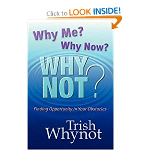 Why Me? Why Now? Why Not? by Dr. Trish Whynot