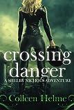 Crossing Danger: A Shelby Nichols Adventure (Volume 7)