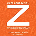 Meet Generation Z: Understanding and Reaching the New Post-Christian World | James Emery White