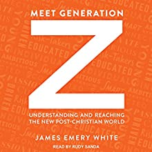 Meet Generation Z: Understanding and Reaching the New Post-Christian World Audiobook by James Emery White Narrated by Rudy Sanda