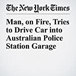 Man, on Fire, Tries to Drive Car into Australian Police Station Garage | Michelle Innis