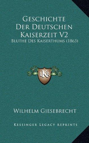 Geschichte Der Deutschen Kaiserzeit V2: Bluthe Des Kaiserthums (1863)